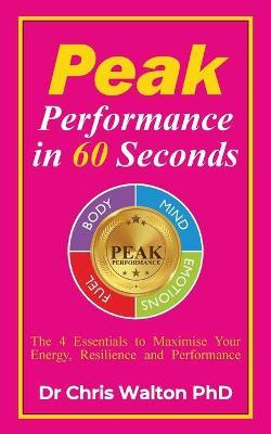 Peak Performance in 60 Seconds by Chris R Walton