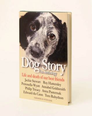Dog Story An Anthology - Life and Death of Our Best Friends by