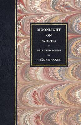 Selected Poems Moonlight on Words by Shanne Sands