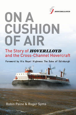 On a Cushion of Air The Story of Hoverlloyd and the Cross-Channel Hovercraft by Robin Paine, Roger Syms