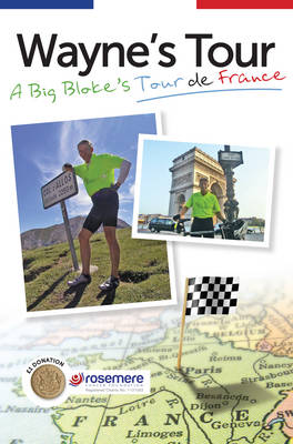 Wayne's Tour A Big Bloke's Tour de France by Wayne R. Howard
