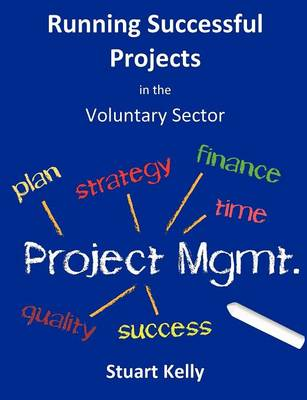 Running Successful Projects in the Voluntary Sector by R. Stuart Kelly