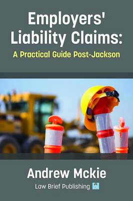 Employers' Liability Claims A Practical Guide Post-Jackson by Andrew Mckie