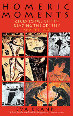 Homeric Moments Clues to Delight in Reading the Odyssey & the Iliad by Eva Brann