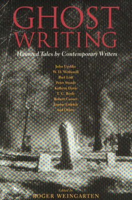 Ghost Writing Haunted Tales by Contemporary Writers by Roger Weingarten