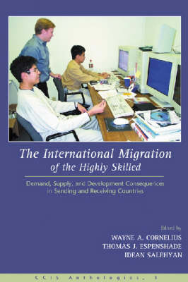 The International Migration of the Highly Skilled Demand, Supply, and Development Consequences in Sending and Receiving Countries by Wayne A. Cornelius