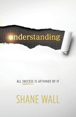 Understanding All Success Is Attained by It by Shane Wall