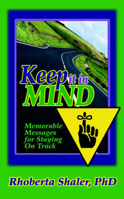 Keep It In Mind Memorable Messages for Staying on Track by Rhoberta Shaler