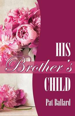 His Brother's Child by Pat Ballard