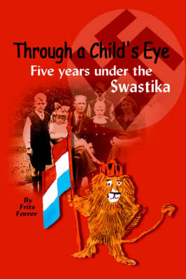 Through a Child's Eye Five Years Under the Swastika by Frits Forrer