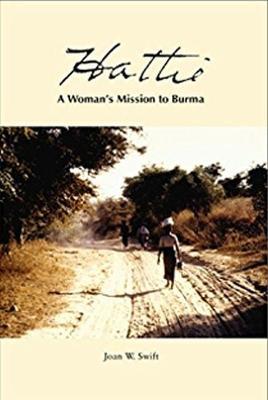 Hattie A Woman's Mission to Burma by Joan W. Swift