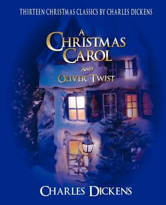 Charles Dickens Classic Christmas Collection 13 Stories Including a Christmas Carol and Oliver Twist by Charles Dickens