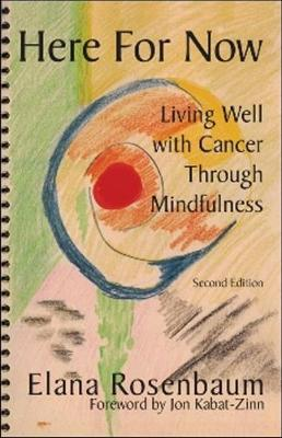 Here For Now Living Well With Cancer Through Mindfulness by Elana, MS, LICSW Rosenbaum, Jon Kabat-Zinn