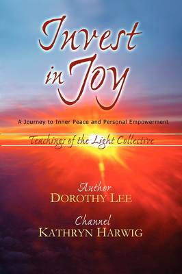 Invest in Joy A Journey to Inner Peace and Personal Empowerment by Dorothy Lee, Kathryn Harwig