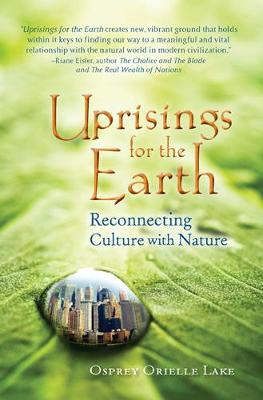 Uprisings for the Earth Reconnecting Culture with Nature by Osprey Orielle Lake