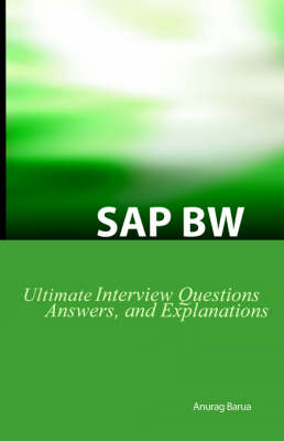 SAP Bw Ultimate Interview Questions, Answers, and Explanations SAP Bw Certification Review by Anurag Barua