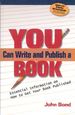 You Can Write and Publish a Book Essential Information on Getting Your Book Published by John Bond