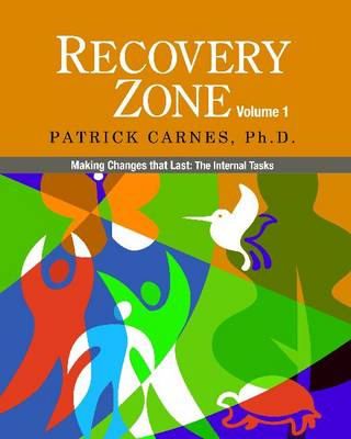 Recovery Zone Making Changes That Last: the Internal Tasks by Patrick, Ph.D. Carnes