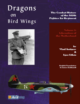 Dragons on Bird Wings The Combat History of the 812th Fighter Air Regiment - Volume 1: Liberation of the Motherland by Igor Utkin, Vlad Antipov