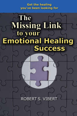 The Missing Link to Your Emotional Healing Success by Robert Vibert