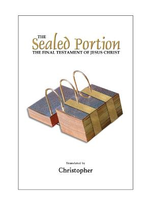 The Sealed Portion - The Final Testament of Jesus Christ by Christopher NA