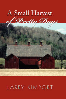 A Small Harvest of Pretty Days by Larry Kimport