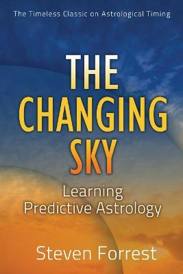 Changing Sky Creating Your Future with Transits, Progressions and Evolutionary Astrology by Steven Forrest