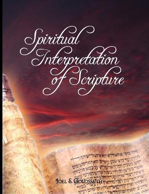 Spiritual Interpretation of Scripture by Joel Goldsmith, Joel S. Goldsmith
