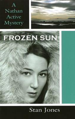 Frozen Sun A Nathan Active Mystery by Stan Jones