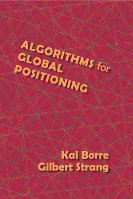 Algorithms for Global Positioning by Gilbert (Massachusetts Institute of Technology) Strang, Kai (Aalborg University, Denmark) Borre