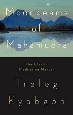 Moonbeams of Mahamudra The Classic Meditation Manual by Traleg Kyabgon