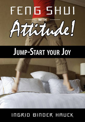 Feng Shui with Attitude! Jump-Start Your Joy by Ingrid Binder Hauck