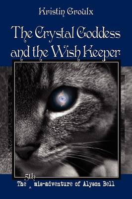 The Crystal Goddess and the Wish Keeper by Kristin Groulx, Eric D. Goodman