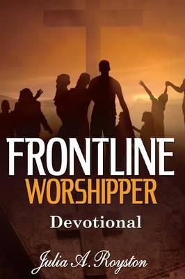 Frontline Worshipper Devotional by Julia A. Royston