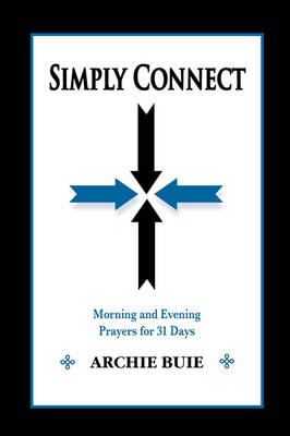 Simply Connect Morning and Evening Prayers for 31 Days by Archie Buie