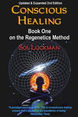 Conscious Healing Book One on the Regenetics Method by Sol Luckman