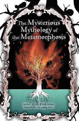 The Mysterious Mythology of the Metamorphosis by Owen Waldschlagel