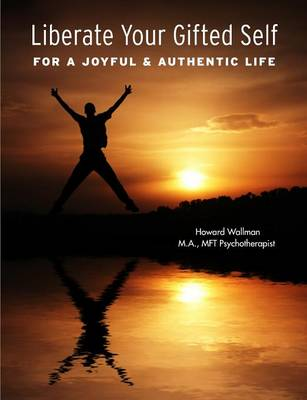 Liberate Your Gifted Self by Howard Wallman