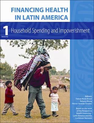 Financing Health in Latin America Volume 1 - Household Spending and Impoverishment by Felicia Marie Knaul, Rebeca Wong, Hector Arreola-Ornelas, Ricardo A. Bitran