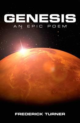 Genesis: an Epic Poem of the Terraforming of Mars by Frederick Turner
