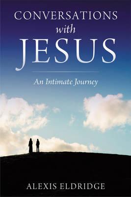 Conversations with Jesus An Intimate Journey by Alexis (Alexis Eldridge) Eldridge