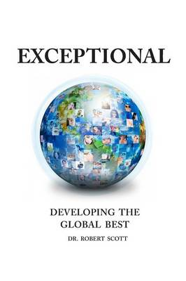 Exceptional- Developing the Global Best by Dr Scott
