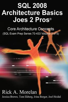 SQL Architecture Basics Joes 2 Pros Volume 3 (International Edition) by Rick Morelan