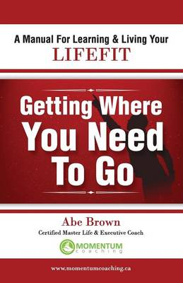 Getting Where You Need to Go by Abe Brown