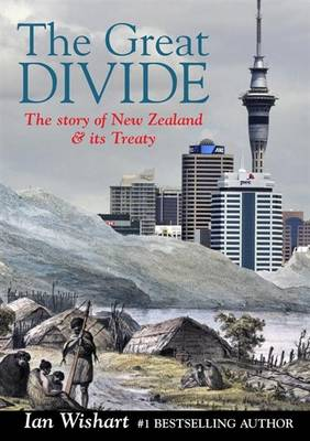 The Great Divide The Story of New Zealand and Its Treaty by Ian Wishart