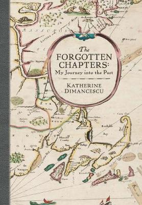 The Forgotten Chapters My Journey Into the Past by Katherine Dimancescu