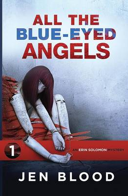 All the Blue-Eyed Angels Book 1, the Erin Solomon Mysteries by Jen Blood