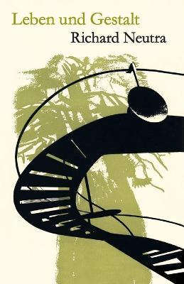 Leben und Gestalt Die Autobiografie von Richard Neutra by Richard Neutra, Dion Neutra, Hilmer Goedeking