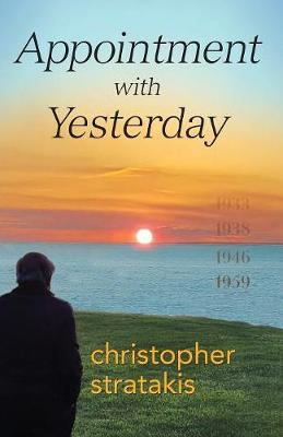 Appointment with Yesterday A Novel in Four Parts with a Prologue and an Epilogue by Christopher Stratakis