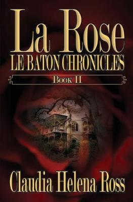 La Rose Book II Le Baton Chronicles by Claudia Helena Ross